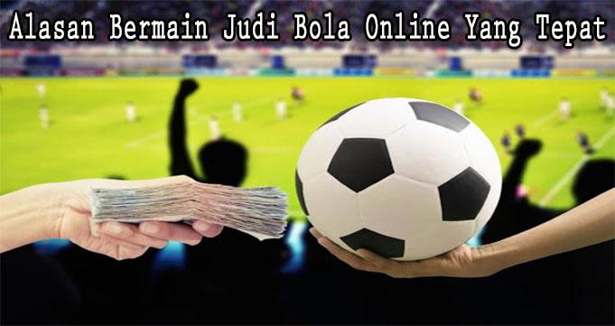 Alasan Bermain Judi Bola Online Yang Tepat