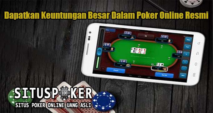 Dapatkan Keuntungan Besar Dalam Poker Online Resmi