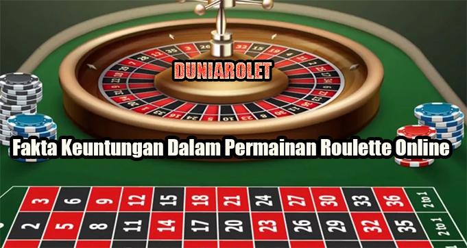 Fakta Keuntungan Dalam Permainan Roulette Online