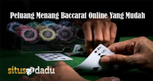 Peluang Menang Baccarat Online Yang Mudah