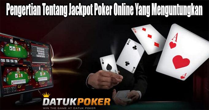 Pengertian Tentang Jackpot Poker Online Yang Menguntungkan