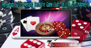 Penyebab Sulit Menang Bermain Game Judi Online di Indonesia