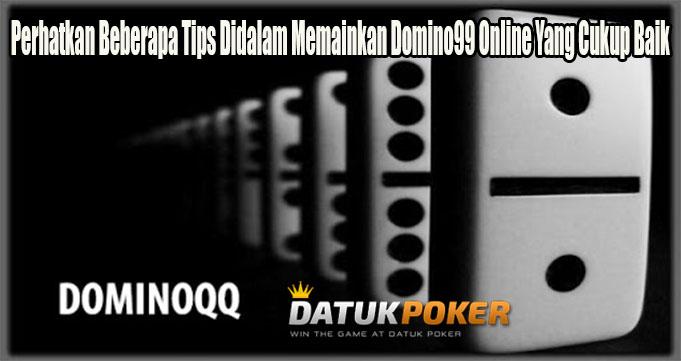 Perhatkan Beberapa Tips Didalam Memainkan Domino99 Online Yang Cukup Baik