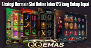 Strategi Bermain Slot Online Joker123 Yang Cukup Tepat